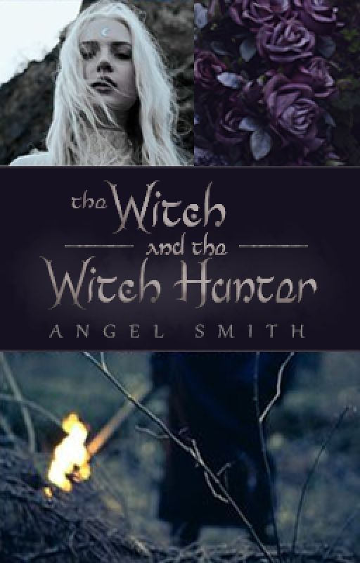 The Witch and the Witch Hunter (#Wattys2016) by YourBestNightmare