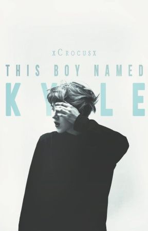 This Boy Named Kyle | #Wattys2017 by XCrocusX