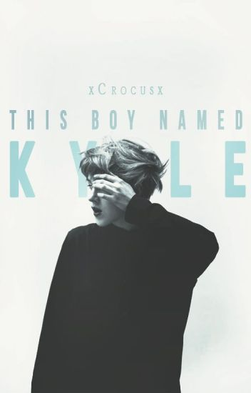 This Boy Named Kyle | #Wattys2017 ✔