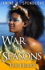 War of the Seasons, book 4: The Heart by JanineSpendlove