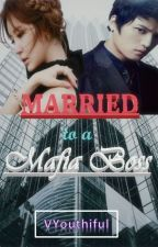 Married to a Mafia Boss - COMPLETED by VYouthiful