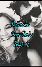 Bellarke One Shots Book 2 by i_ship_bellarke