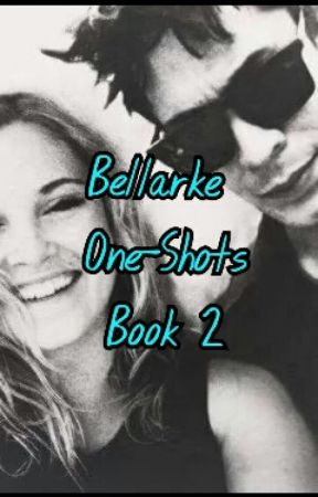Bellarke One Shots Book 2 by i_ship_bellarke
