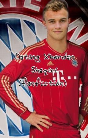 Dating Xherdan Shaqiri Fanfiction Wattpad