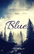 Blue (First Edition- Rough Draft- New version in the making) by AudreyJulietSchneide