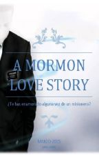 A Mormon Love Story by Just-a-big-girl
