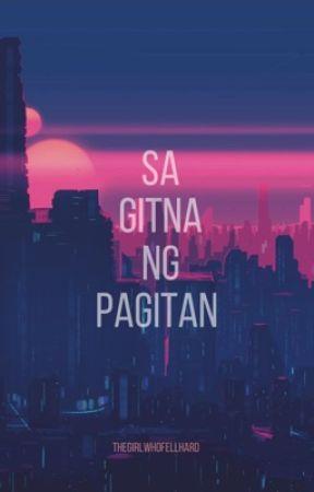 Sa Gitna ng Pagitan by TheGirlWhoFellHard
