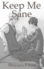 Keep Me Sane (Shizaya Fanfic) by ShizumeRikka