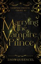Marrying The Vampire Prince by rheycel22