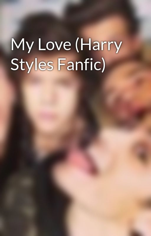 My Love (Harry Styles Fanfic) by mrsharrystyles123