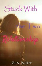 Stuck With the Two Relationship (HIATUS) by Zen_Ivory
