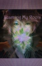 Learning My Roots (Hope Estheim Love Story) by KatherineIn