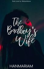 The Bad Boy's Wife (COMPLETED) by hanmariam