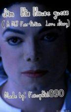 I'm  His  House  guest ( A MJ fan-fiction Love Story) by FancyGirl890