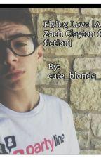 Flying Love |A Zach Clayton Fan-fic| by cute_blonde_13