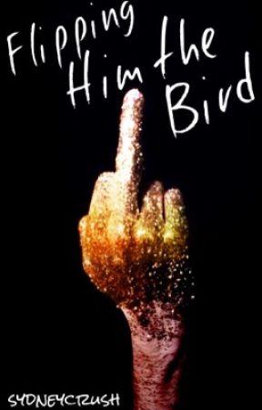 Flipping Him The Bird by sydneycrush