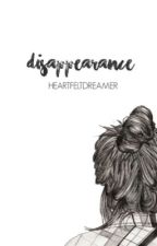 Disappearance (COMPLETED) by heartfeltdreamer