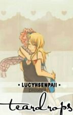 teardrops [NatsuxLucy Fanfiction] by lucyhsenpaii