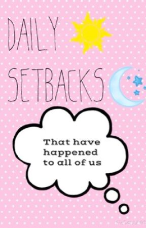 Daily Setbacks by pancakeparty