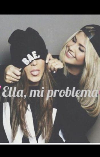 Ella, mi problema.
