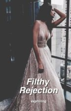 Filthy Rejection | r.v | #Wattys2015 by exphiring