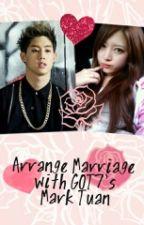 Arrange Marriage with GOT7's Mark by bts_seokjin1