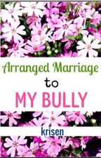 Arranged Marriage to my Bully- REWRITING- RENAMING STORY SOON- by krisen