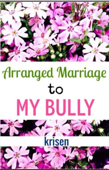 Arranged Marriage to my Bully- REWRITING- RENAMING STORY SOON-