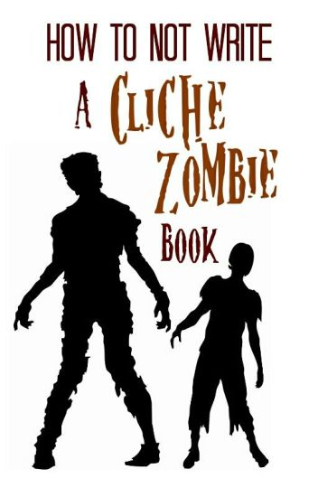 How To Not Write A Cliche Zombie Book