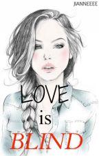 LOVE IS BLIND (SHORT STORY) by jianneeee