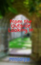 From the Outside Looking In by romianna