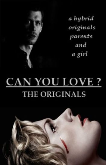 Can you love? - The Originals FF (Wird bearbeitet)