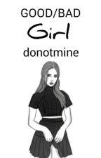 Good/Bad Girl | Luke Hemmings✔ by donotmine