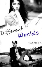 Different Worlds by YasminaYahyaoui