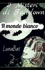 I Misteri di Falldown - 2. Il mondo bianco by LunaBat