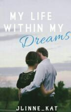 My Life Within My Dreams by Jlinne_Kat