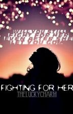 Fighting For Her (GirlxGirl) by theluckycharm