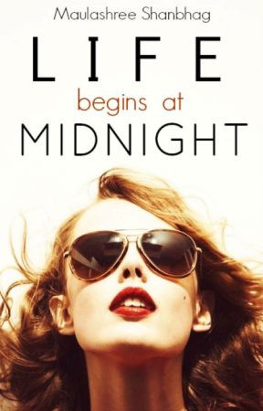 Life Begins at Midnight by MaulashreeShanbhag