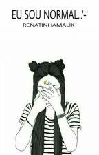 Eu sou normal...'-' by renatinhamalik