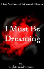 I must be Dreaming (Akatsuki Kittens) by nights-acid-dream
