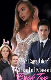 The Daughter Of Rachel Mason - Book Two. by _X_Sammii_X_