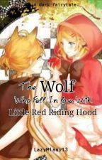 The Wolf Who Fell Inlove With Little Red Riding Hood (One-Shot) by LazyMissy13