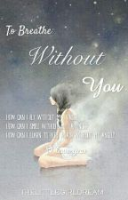To Breathe Without You by thelittlegirldream