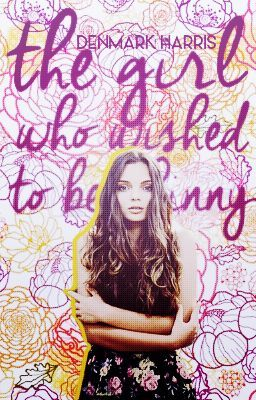 The Girl Who Wished To Be Skinny (2011 Watty Award Winner)