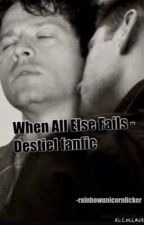 When All Else Fails - Destiel fanfic  *contains smutty chapters* by rainbowunicornlicker