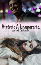 Atrévete a enamorarte. (Editando) by aurekcalzada