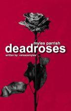 Deadroses - Myles Parrish by peachyplt