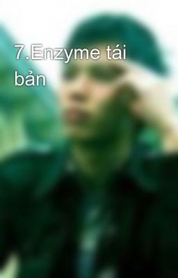 7.Enzyme tái bản