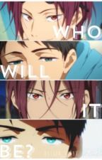 Who will it be? - Rin Matsuoka x reader x Sousuke Yamazaki [VERY SLOW UPDATES] by chan_chanx