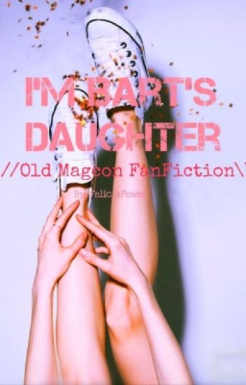 I'm Bart's daughter (Old Magcon fanfiction)